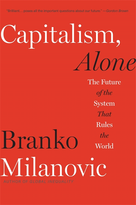 Cover: Capitalism, Alone: The Future of the System That Rules the World, from Harvard University Press