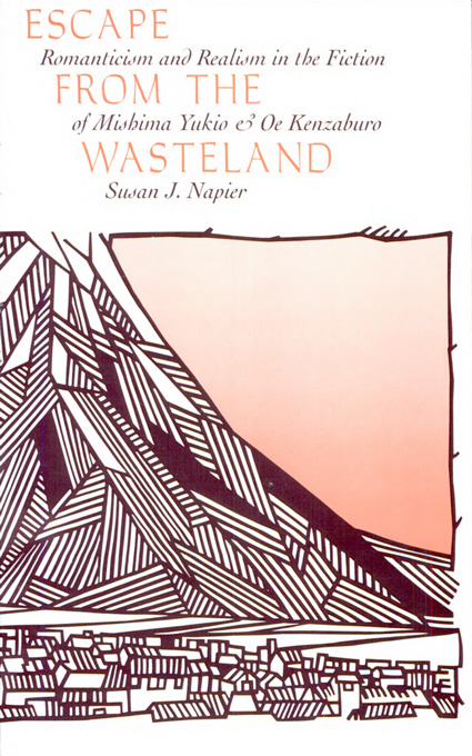 Cover: Escape from the Wasteland: Romanticism and Realism in the Fiction of Mishima Yukio and Oe Kenzaburo, from Harvard University Press