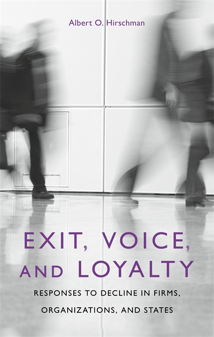 Cover: Exit, Voice, and Loyalty: Responses to Decline in Firms, Organizations, and States, from Harvard University Press