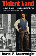 Cover: Violent Land: Single Men and Social Disorder from the Frontier to the Inner City