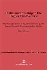 Cover: Status and Kinship in the Higher Civil Service: Standards of Selection in the Administrations of John Adams, Thomas Jefferson, and Andrew Jackson