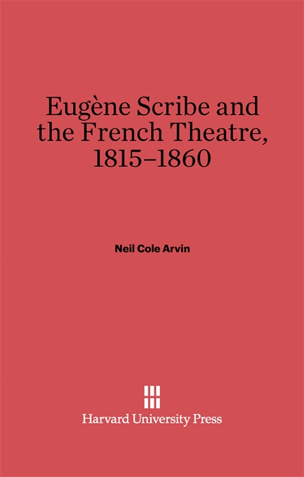 Cover: Eugène Scribe and the French Theatre, 1815-1860, from Harvard University Press