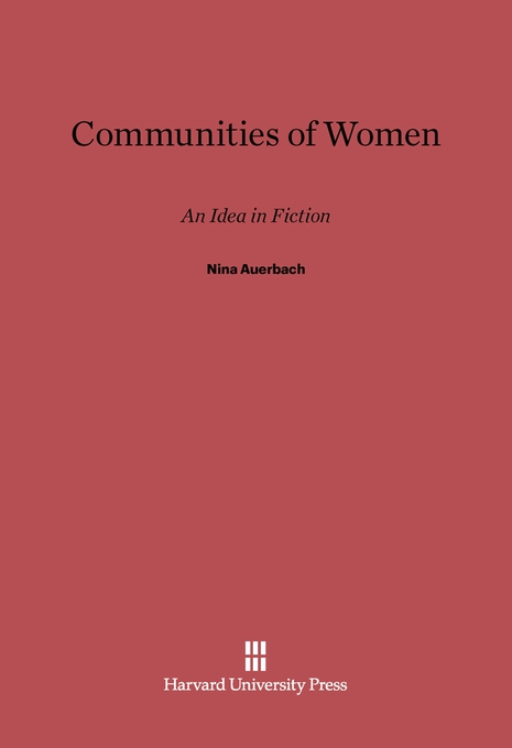 Cover: Communities of Women: An Idea in Fiction, from Harvard University Press