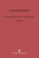 Cover: Local Habitations: Regionalism in the Early Novels of George Eliot