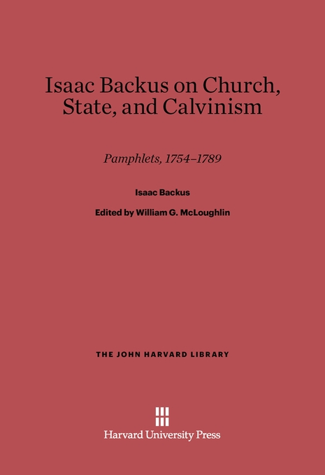 Cover: Isaac Backus on Church, State, and Calvinism: Pamphlets, 1754–1789, from Harvard University Press