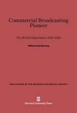 Cover: Commercial Broadcasting Pioneer: The WEAF Experiment, 1922–1926
