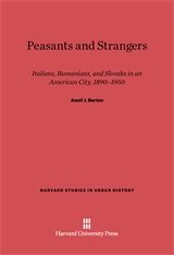 Cover: Peasants and Strangers: Italians, Rumanians, and Slovaks in an American City, 1890-1950