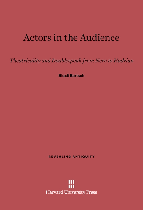 Cover: Actors in the Audience: Theatricality and Doublespeak from Nero to Hadrian, from Harvard University Press