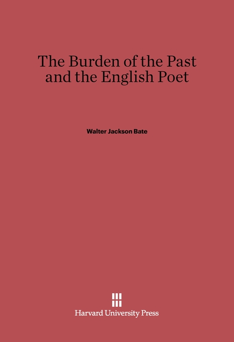 Cover: The Burden of the Past and the English Poet, from Harvard University Press