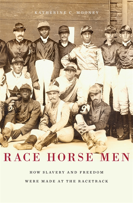 Cover: Race Horse Men: How Slavery and Freedom Were Made at the Racetrack, from Harvard University Press