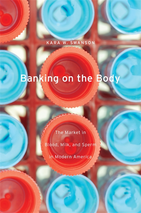 Cover: Banking on the Body: The Market in Blood, Milk, and Sperm in Modern America, from Harvard University Press