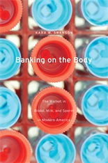 Cover: Banking on the Body: The Market in Blood, Milk, and Sperm in Modern America