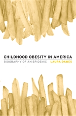Cover: Childhood Obesity in America: Biography of an Epidemic, by Laura Dawes, from Harvard University Press