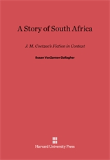 Cover: A Story of South Africa: J. M. Coetzee's Fiction in Context