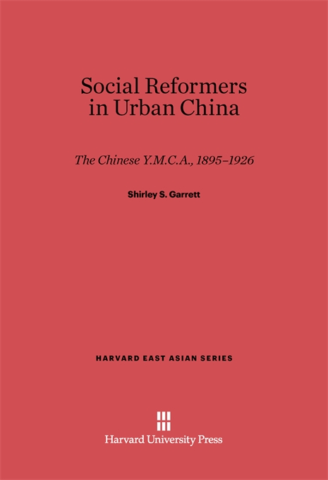 Cover: Social Reformers in Urban China: The Chinese Y.M.C.A., 1895-1926, from Harvard University Press