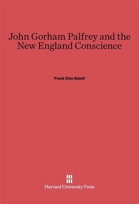 Cover: John Gorham Palfrey and the New England Conscience, from Harvard University Press