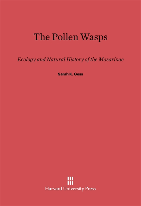 Cover: The Pollen Wasps: Ecology and Natural History of the Masarinae, from Harvard University Press