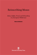 Cover: Reinscribing Moses: Heine, Kafka, Freud, and Schoenberg in a European Wilderness