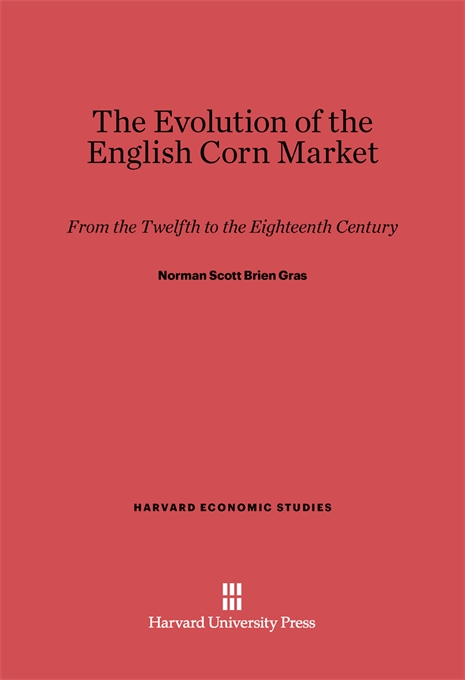 Cover: The Evolution of the English Corn Market: From the Twelfth to the Eighteenth Century, from Harvard University Press