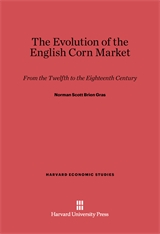 Cover: The Evolution of the English Corn Market: From the Twelfth to the Eighteenth Century
