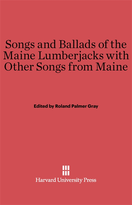 Cover: Songs and Ballads of the Maine Lumberjacks with Other Songs from Maine, from Harvard University Press