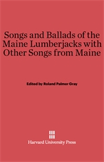 Cover: Songs and Ballads of the Maine Lumberjacks with Other Songs from Maine