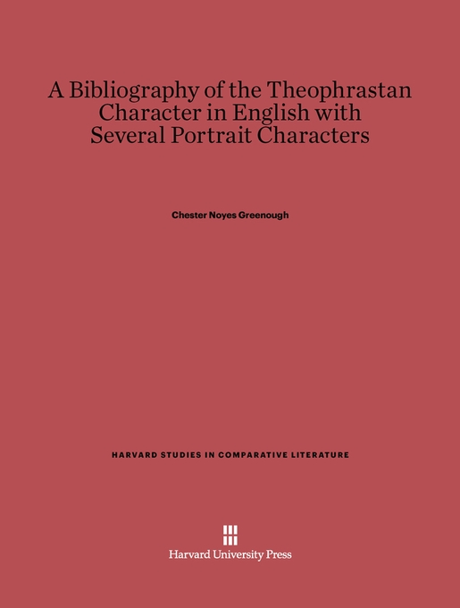 Cover: A Bibliography of the Theophrastan Character in English with Several Portrait Characters, from Harvard University Press