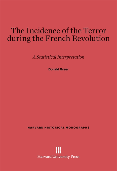 Cover: Incidence of the Terror during the French Revolution: A Statistical Interpretation, from Harvard University Press