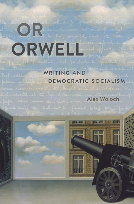 Cover: Or Orwell: Writing and Democratic Socialism, from Harvard University Press