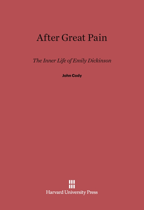 Cover: After Great Pain: The Inner Life of Emily Dickinson, from Harvard University Press