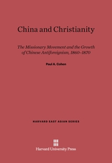 Cover: China and Christianity: The Missionary Movement and the Growth of Chinese Antiforeignism, 1860–1870