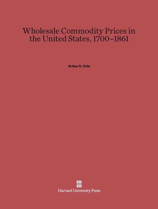 Cover: Wholesale Commodity Prices in the United States, 1700-1861, from Harvard University Press