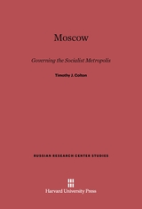 Cover: Moscow: Governing the Socialist Metropolis