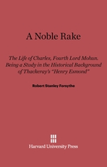 Cover: Noble Rake: The Life of Charles, Fourth Lord Mohun. Being a Study in the Historical Background of Thackaray's Henry Esmond