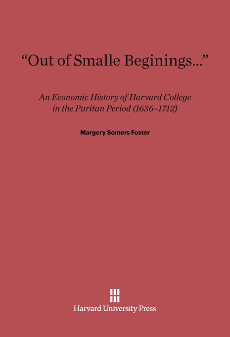 "Cover: ""Out of Smalle Beginnings…"": An Economic History of Harvard College in the Puritan Period (1636–1712), from Harvard University Press"
