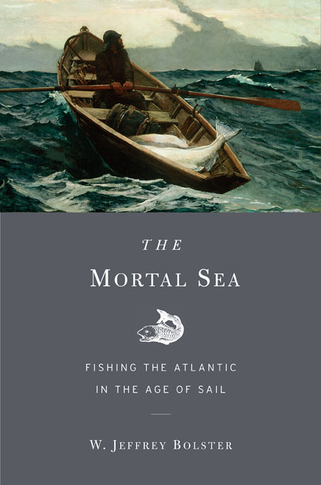 Cover: The Mortal Sea: Fishing the Atlantic in the Age of Sail, from Harvard University Press