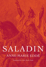 Cover: Saladin, by Anne-Marie Eddé, translated by Jane Marie Todd, from Harvard University Press