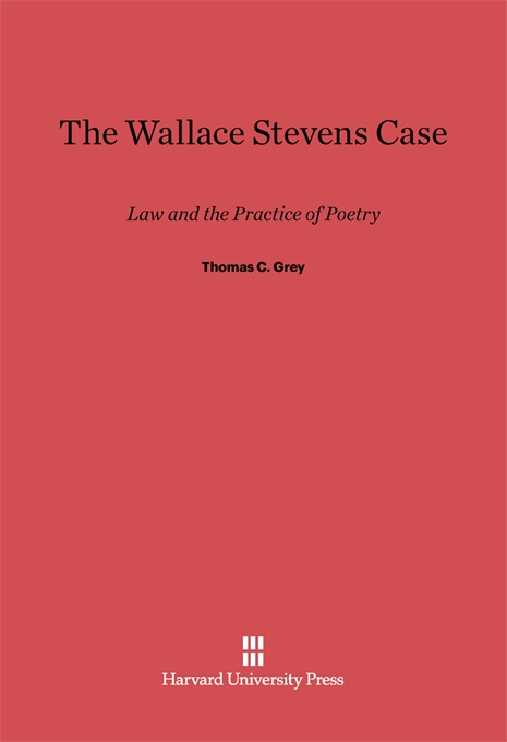 Cover: The Wallace Stevens Case: Law and the Practice of Poetry, from Harvard University Press