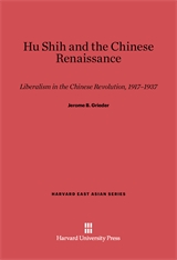 Cover: Hu Shih and the Chinese Renaissance: Liberalism in the Chinese Revolution, 1917-1937