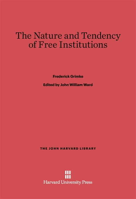 Cover: The Nature and Tendency of Free Institutions, from Harvard University Press