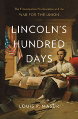 Cover: Lincoln's Hundred Days: The Emancipation Proclamation and the War for the Union, by Louis P. Masur, from Harvard University Press
