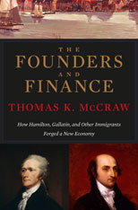 Cover: The Founders and Finance: How Hamilton, Gallatin, and Other Immigrants Forged a New Economy, by Thomas K. McCraw, from Harvard University Press