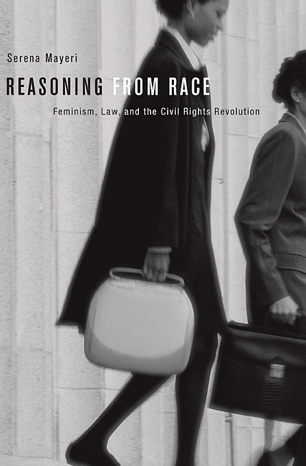 Cover: Reasoning from Race: Feminism, Law, and the Civil Rights Revolution, from Harvard University Press