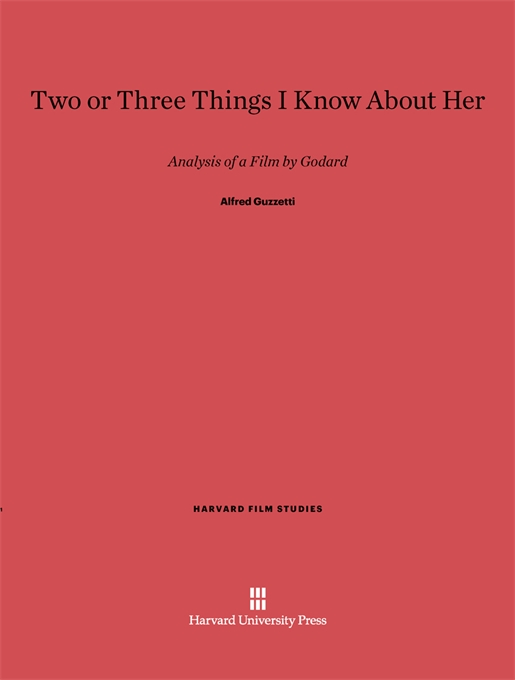 Cover: Two or Three Things I Know about Her: Analysis of a Film by Godard, from Harvard University Press