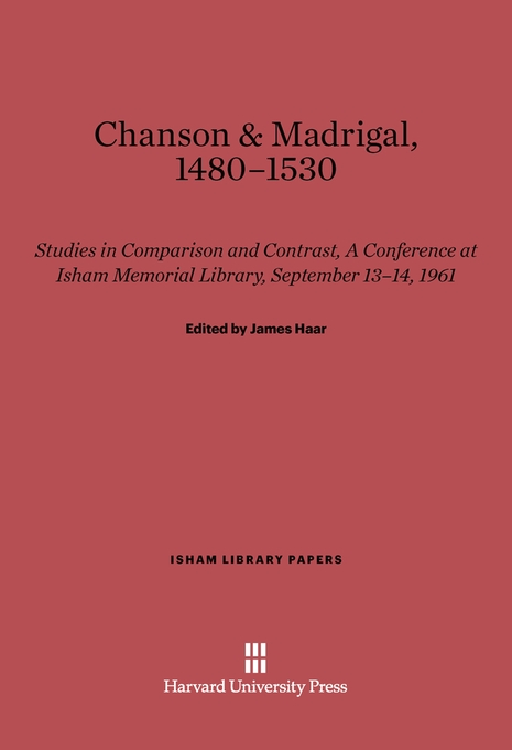 Cover: Chanson and Madrigal, 1480-1530: Studies in Comparison and Contrast, A Conference at Isham Memorial Library, September 13-14, 1961, from Harvard University Press