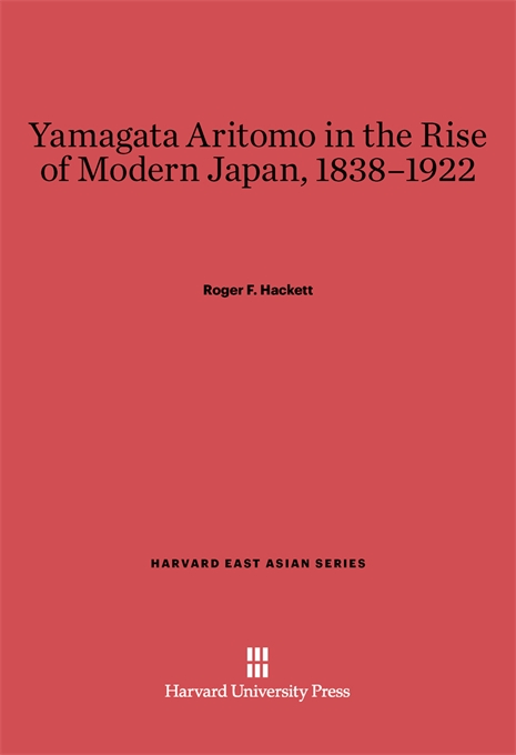 Cover: Yamagata Aritomo in the Rise of Modern Japan, 1838-1922, from Harvard University Press