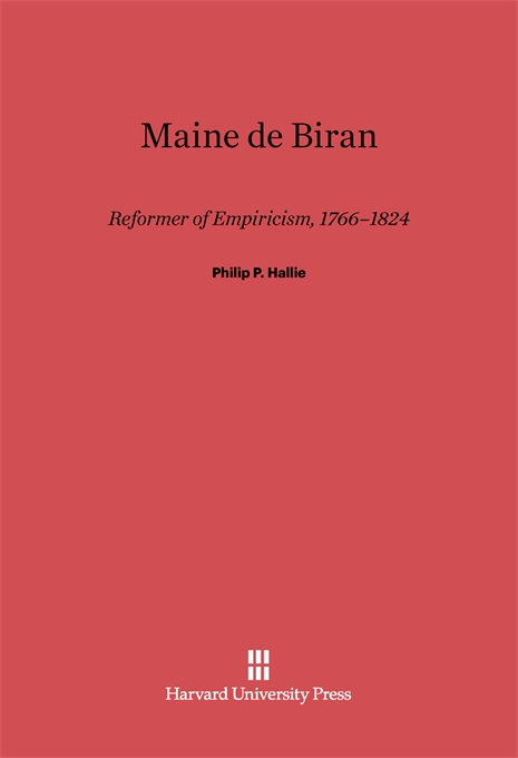 Cover: Maine de Biran: Reformer of Empiricism, 1766–1824, from Harvard University Press