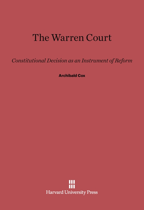 Cover: The Warren Court: Constitutional Decision as an Instrument of Reform, from Harvard University Press