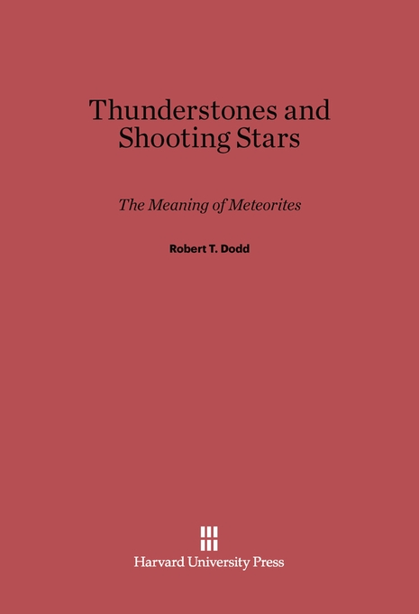 Cover: Thunderstones and Shooting Stars: The Meaning of Meteorites, from Harvard University Press