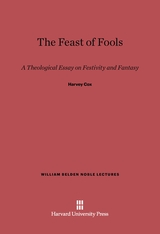 Cover: The Feast of Fools: A Theological Essay on Festivity and Fantasy